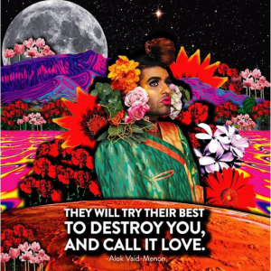 """Collaged image of Alok Vaid-Menon surrounded by the stars, the moon, and a decadent floral arrangement. Caption reads """"They will try their best to destroy you, and call it love."""""""